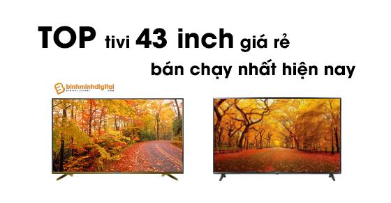 Top tivi 43 inch giá rẻ bán chạy nhất hiện nay
