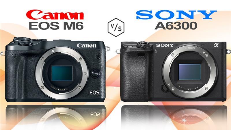 So sánh Canon EOS M6 và Sony Alpha A6300