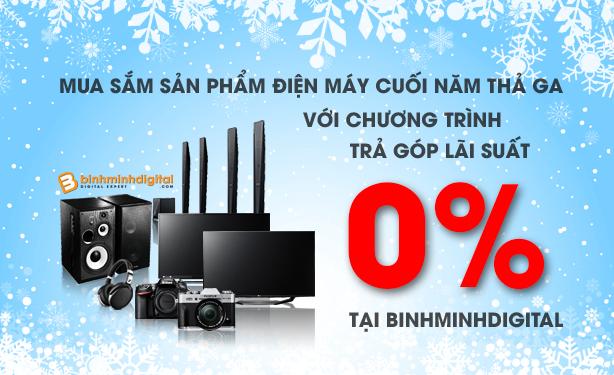 Mua sắm sản phẩm điện máy cuối năm thả ga với chương trình trả góp lãi suất 0% tại Binhminhdigital