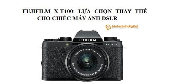 Fujifilm X-T100: lựa chọn thay thế cho chiếc máy ảnh DSLR