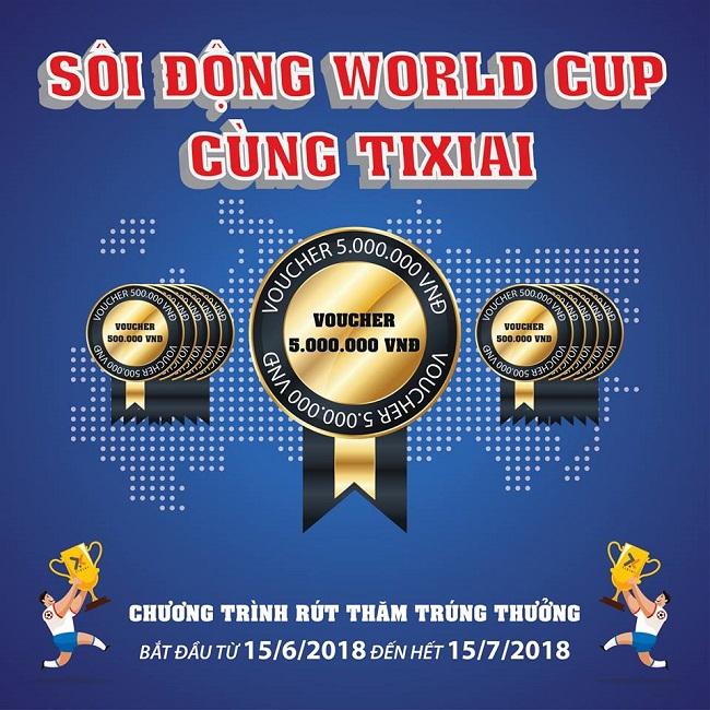 CHƯƠNG TRÌNH SÔI ĐỘNG WORLD CUP CÙNG TIXIAI