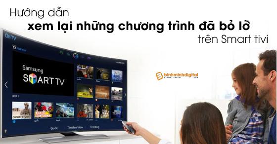Hướng dẫn xem lại những chương trình đã bỏ lỡ trên Smart tivi