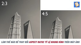 Làm thế nào để thay đổi Aspect Ratio/ tỷ lệ khung hình trên máy ảnh