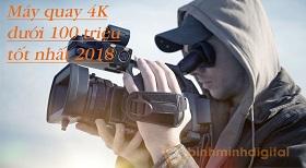 Máy quay chuyên nghiệp4Kdưới 100 triệu tốt nhất 2018
