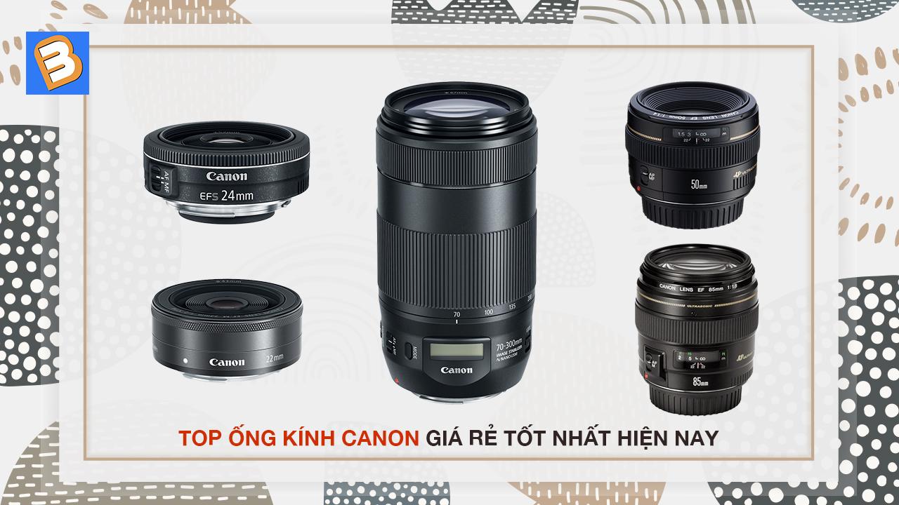 Top ống kinh Canon giá rẻ tốt nhất hiện nay