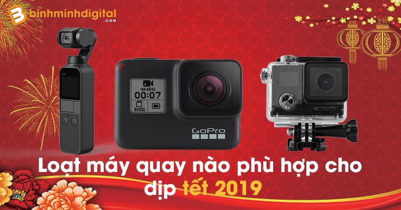 Loạt máy quay 4k nào phù hợp cho dịp tết 2019