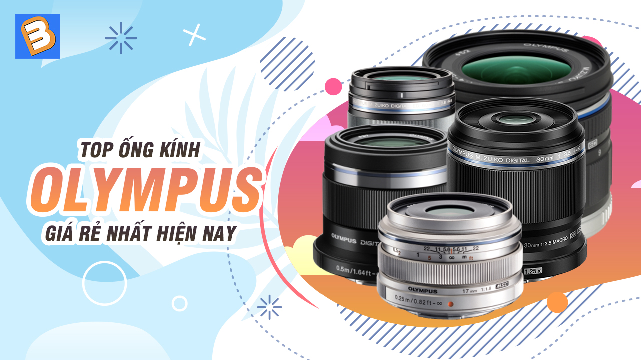 Top ống kính Olympus giá rẻ nhất hiện nay
