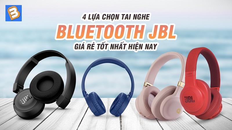 4 lựa chọn tai nghe Bluetooth JBL giá rẻ tốt nhất hiện nay