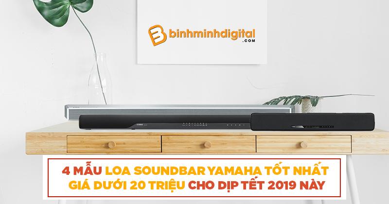 4 mẫu loa Soundbar Yamaha tốt nhất giá dưới 20 triệu cho dịp tết 2019 này