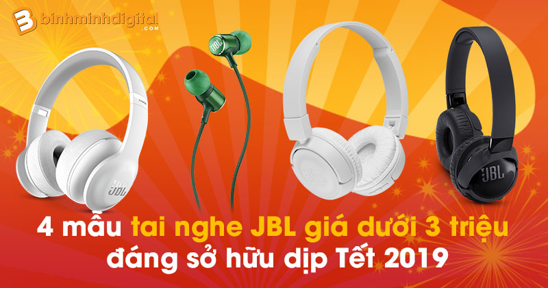 4 mẫu tai nghe JBL giá dưới 3 triệu đáng sở hữu dịp Tết 2019