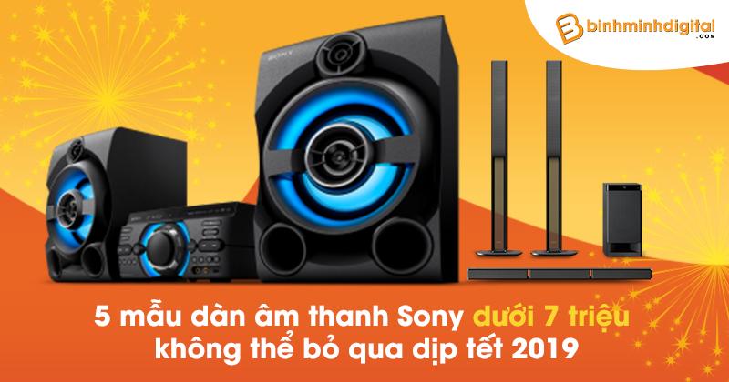 5 mẫu dàn âm thanh Sony dưới 7 triệu không thể bỏ qua dịp tết 2019