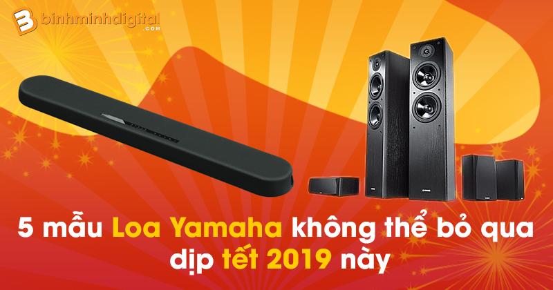 5 mẫu Loa Yamaha không thể bỏ qua dịp tết 2019 này