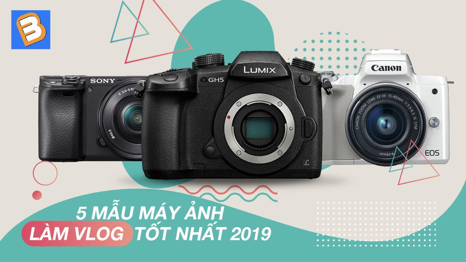 5 mẫu máy ảnh làm vlog tốt nhất 2019