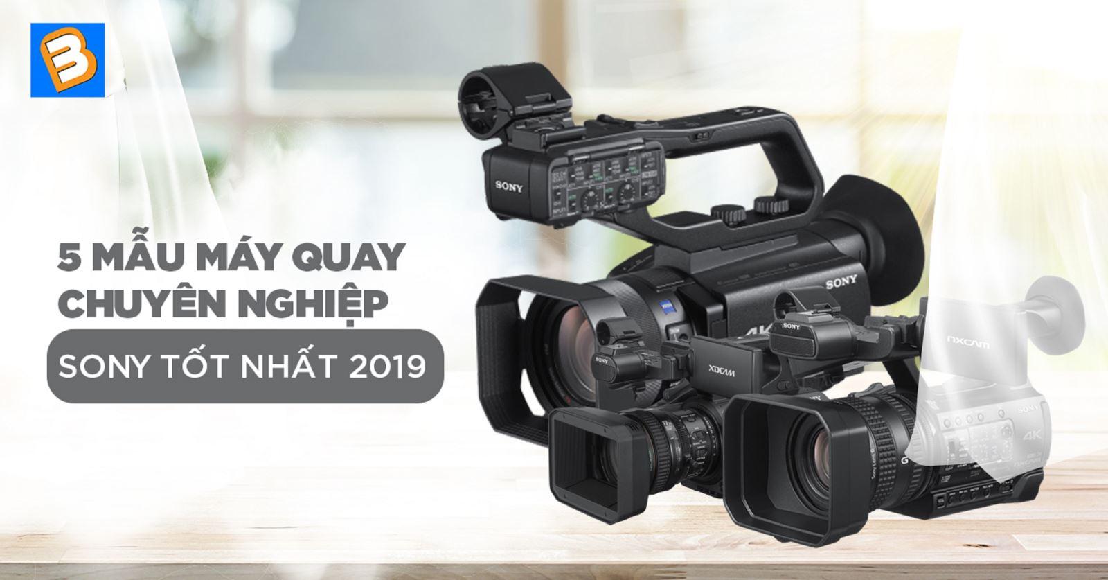 5 mẫu máy quay chuyên nghiệp Sony tốt nhất 2019