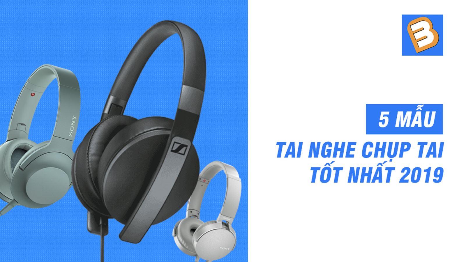 5 mẫu tai nghe chụp tai tốt nhất 2019