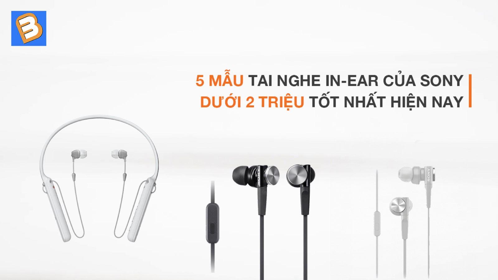 Top 5 mẫu tai nghe in-ear của Sony dưới 2 triệu tốt nhất hiện nay