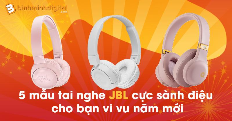 5 mẫu tai nghe JBL cực sành điệu cho bạn vi vu năm mới