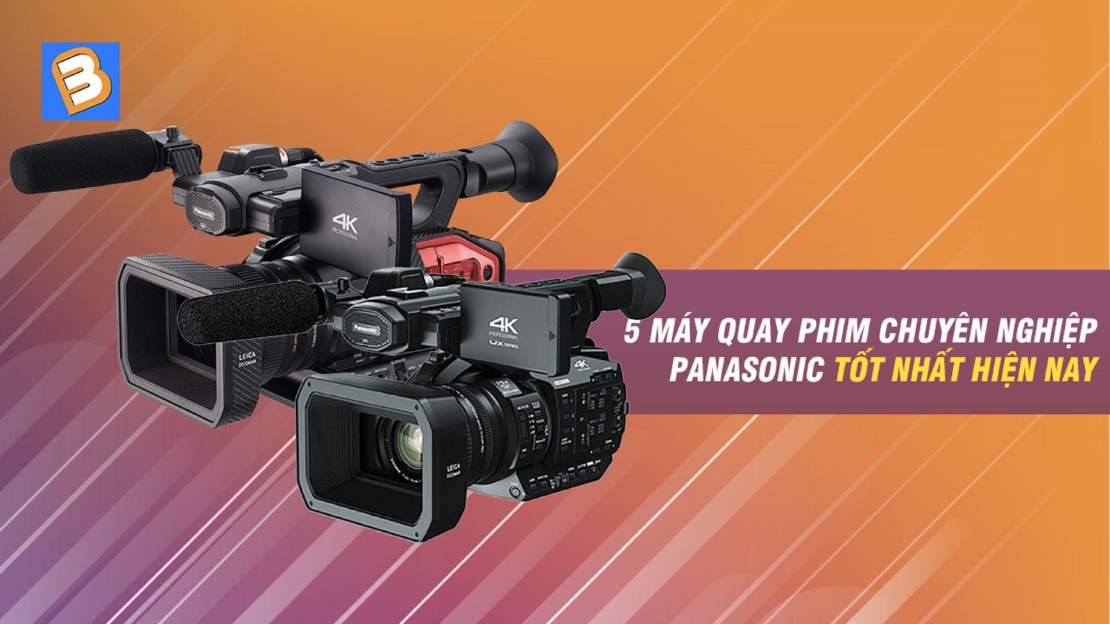 5máy quay phimchuyên nghiệp Panasonic tốt nhất hiện nay
