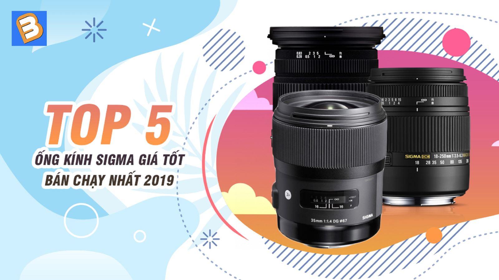 5 ống kính Sigma giá tốt bán chạy nhất 2019