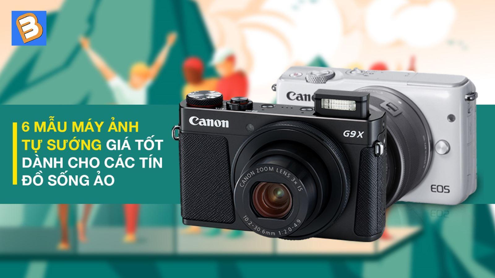 6 mẫu máy ảnh tự sướng giá tốtdành cho các tín đồ sống ảo