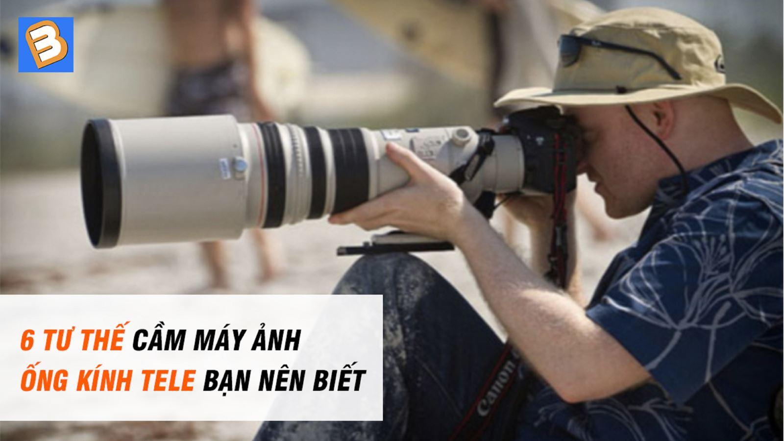 6 tư thếcầm máy ảnh ống kính tele bạn nên biết
