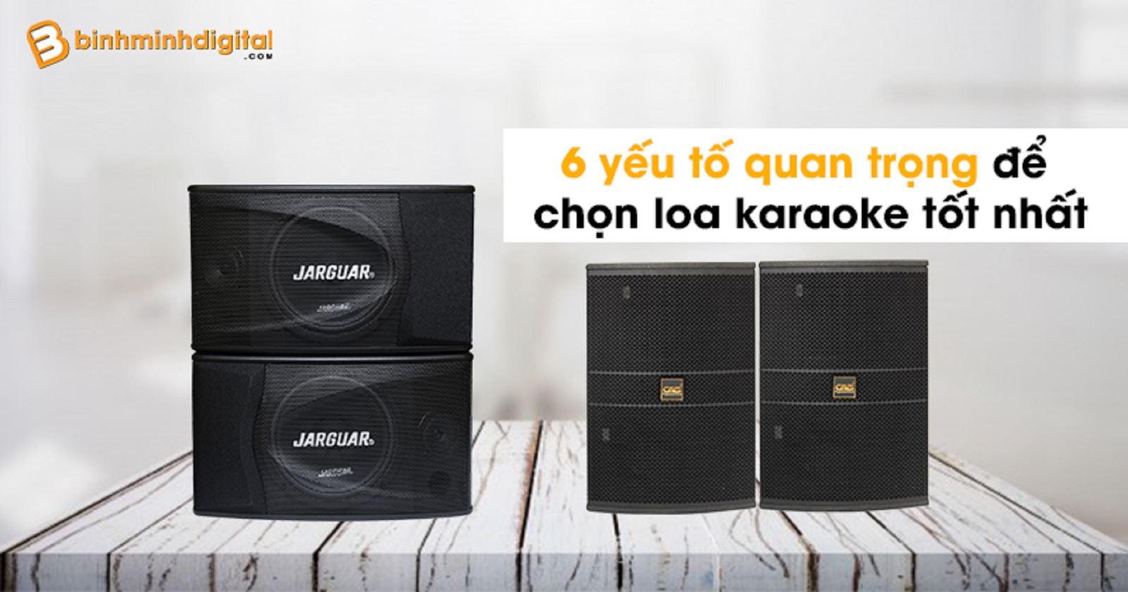 6 yếu tốquan trọng để chọn loa karaoke tốt nhất