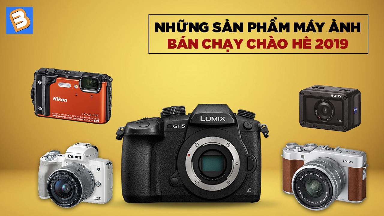 Những sản phẩm máy ảnh bán chạy chào hè 2019