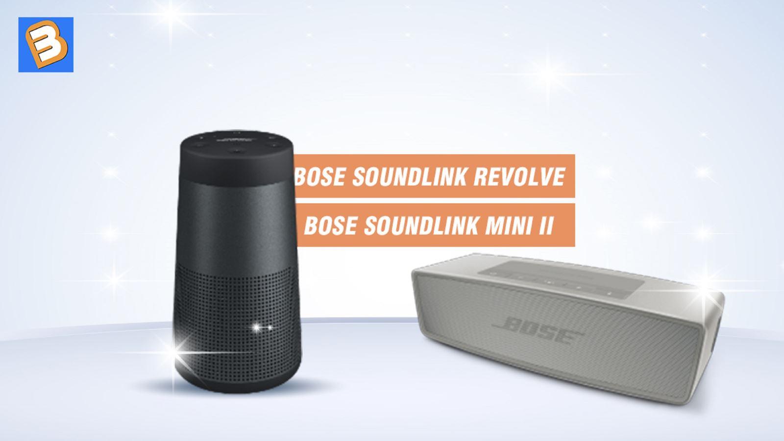 Bose Soundlink Revolve với Soundlink Mini II