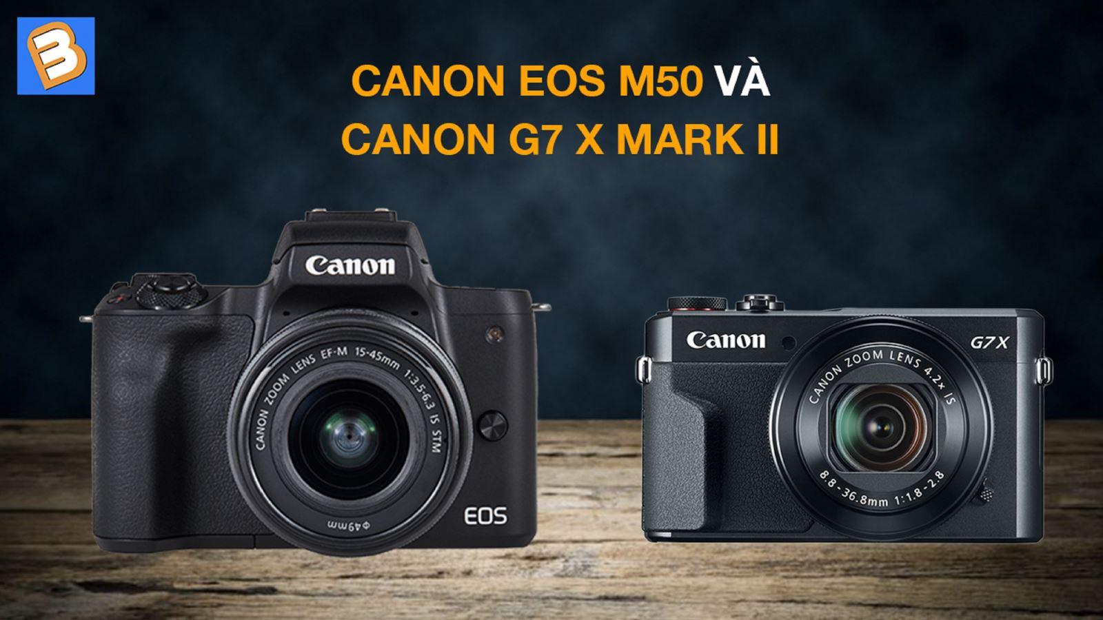 Canon EOSM50 vớiCanon G7 X mark II
