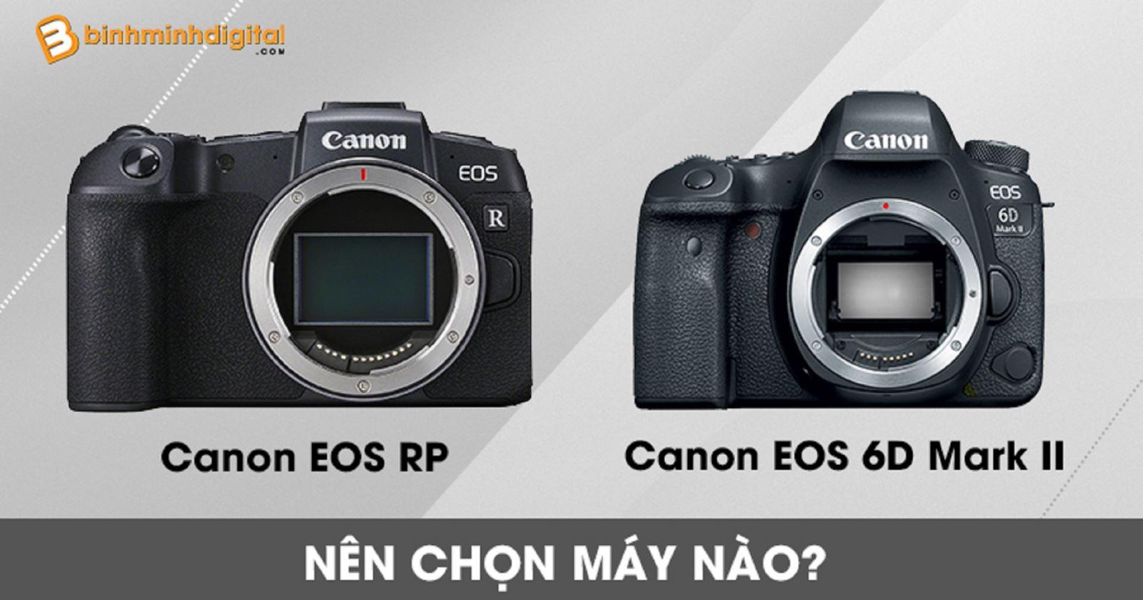 Canon EOS RPvàCanonEOS 6D MarkIInên chọn máy nào?