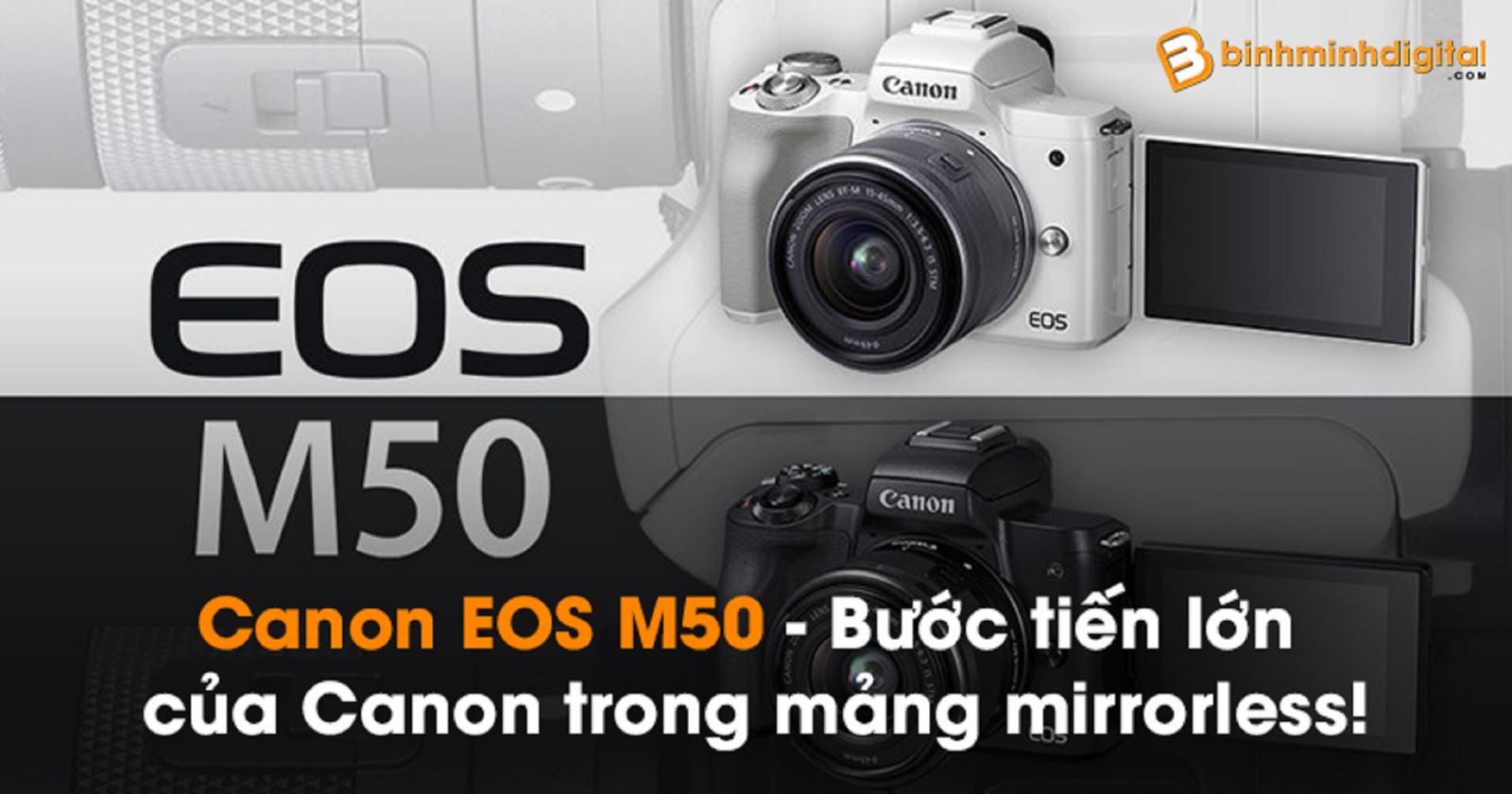 Canon EOS M50 - Bước tiến lớn của Canon trong mảng mirrorless!