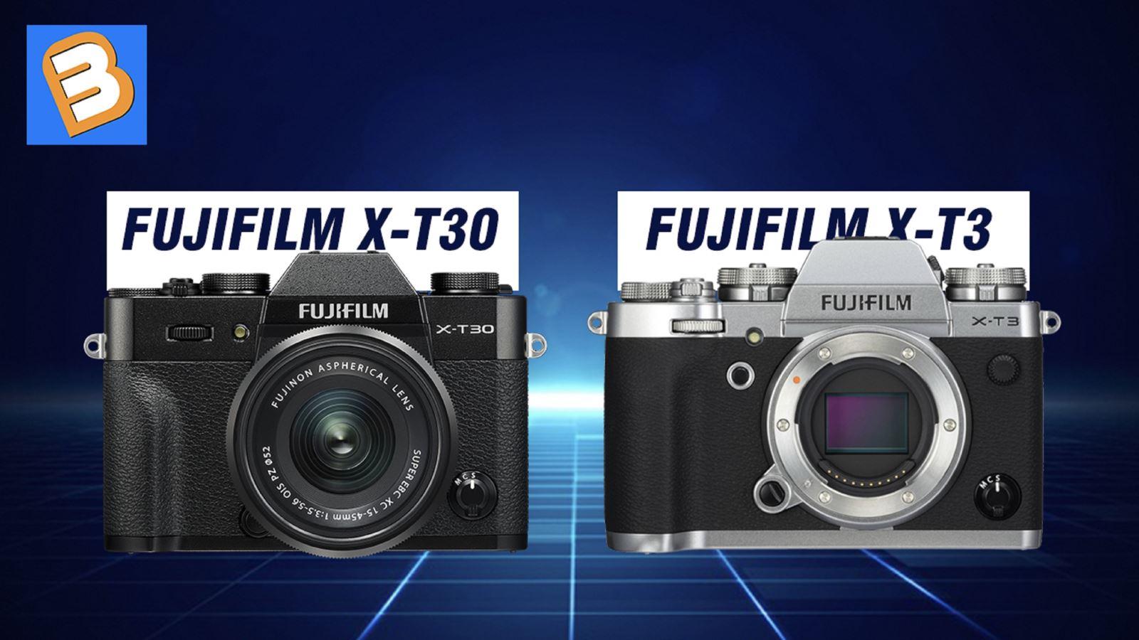 Fujifilm X-T30 vớiX-T3-bạn chọn máy nào?