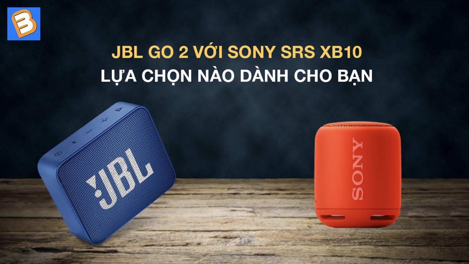 JBL Go 2 vớiSony SRS XB10: Lựa chọn nào dành cho bạn