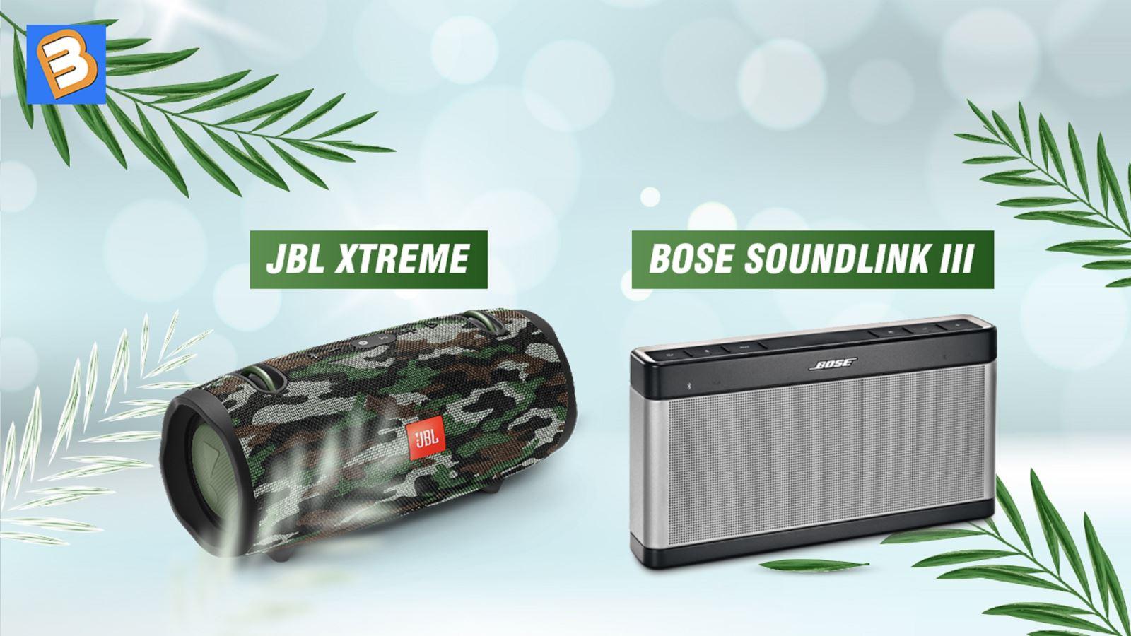 JBL Xtreme vớiBose Soundlink III