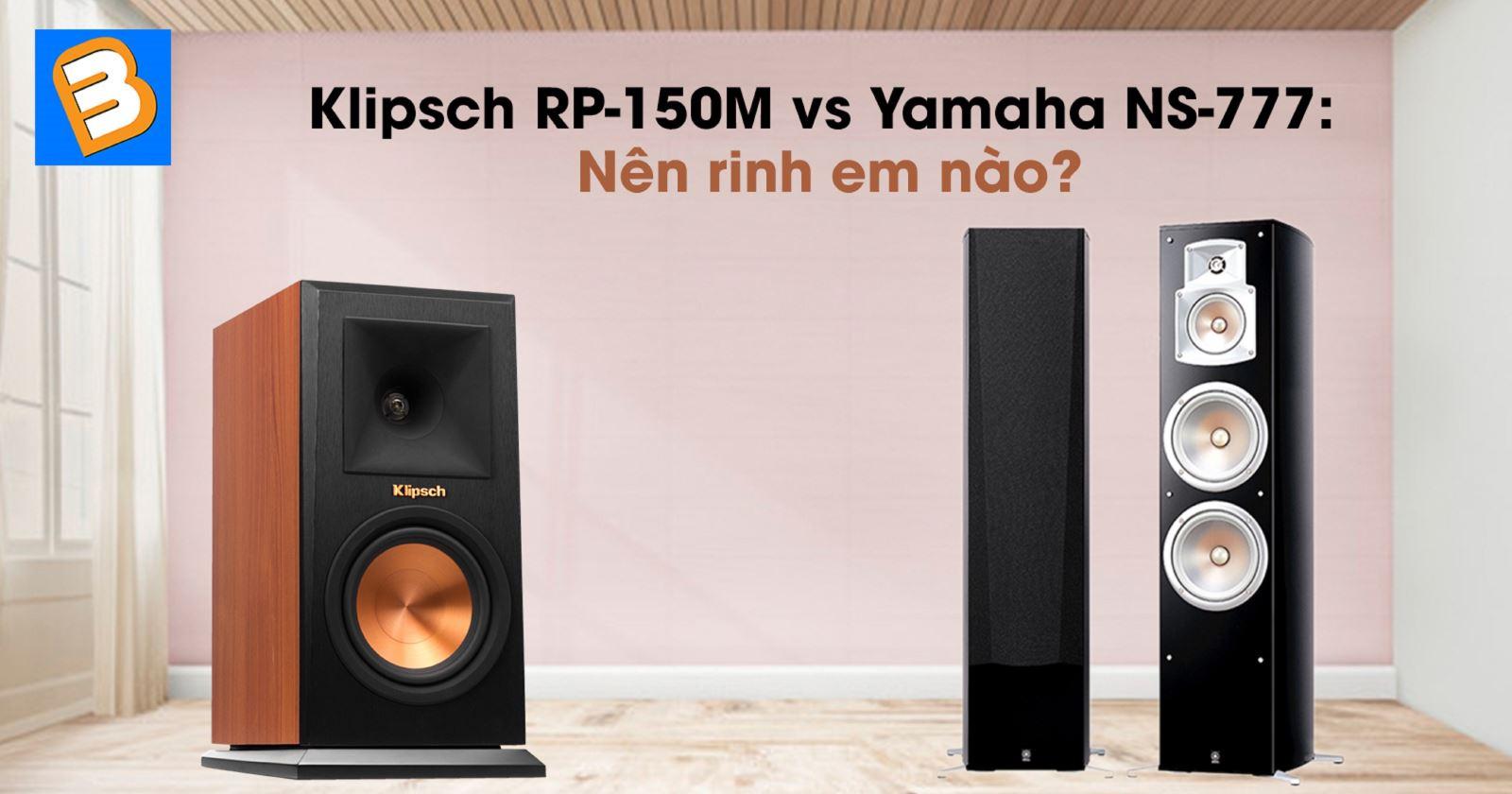 Klipsch RP-150M vsYamaha NS-777: Nên rinh em nào?