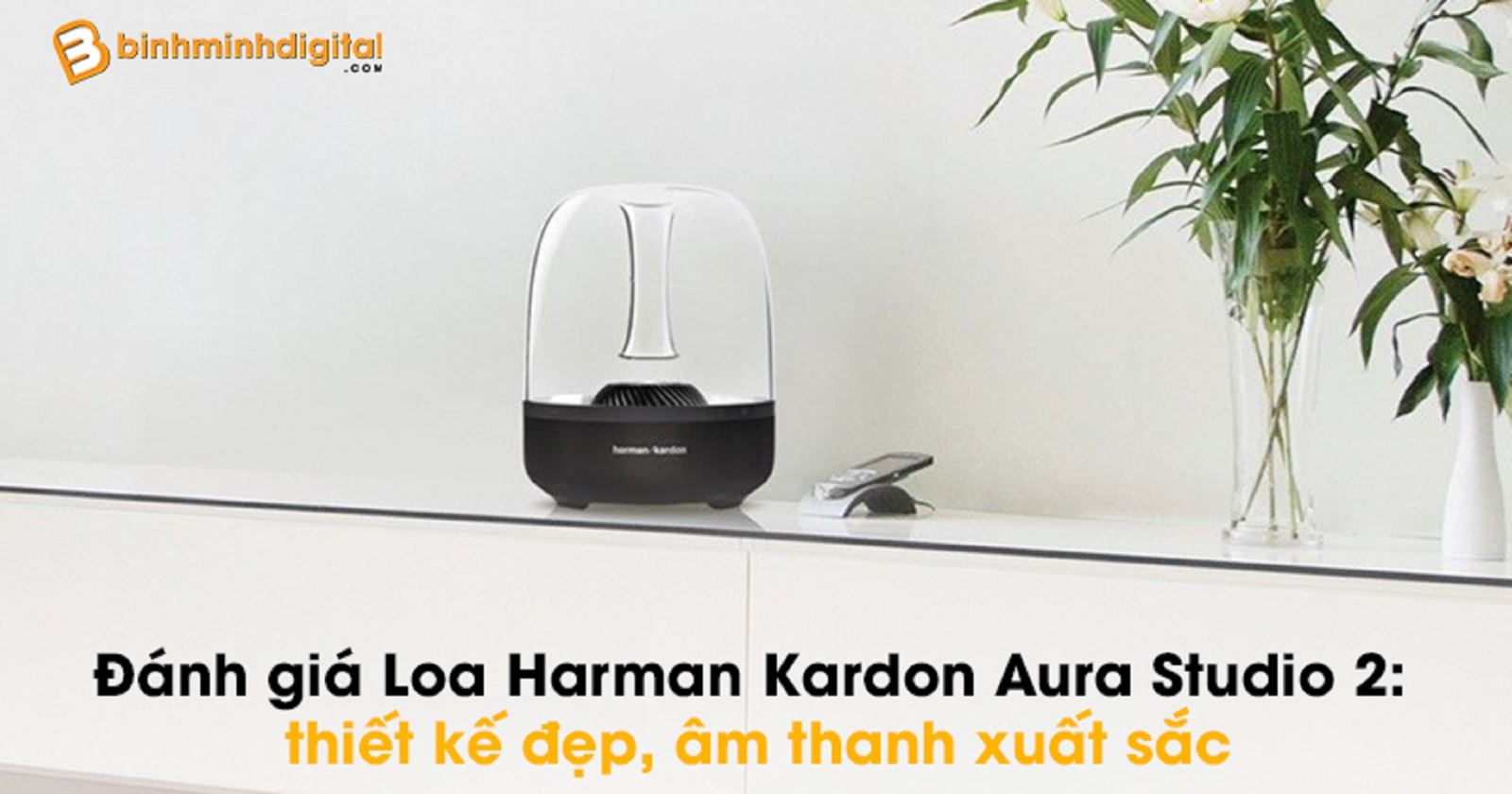 Đánh giá Loa Harman Kardon Aura Studio 2: thiết kế đẹp, âm thanh xuất sắc