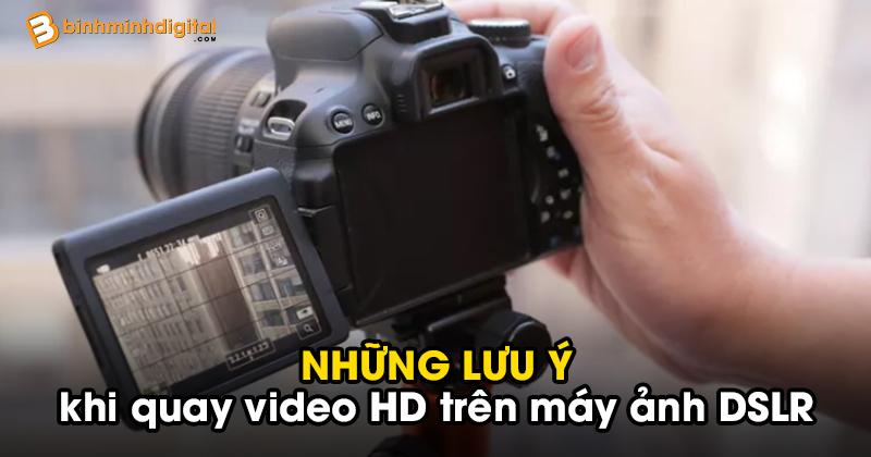 Những lưu ý khi quay video HD trên máy ảnh DSLR