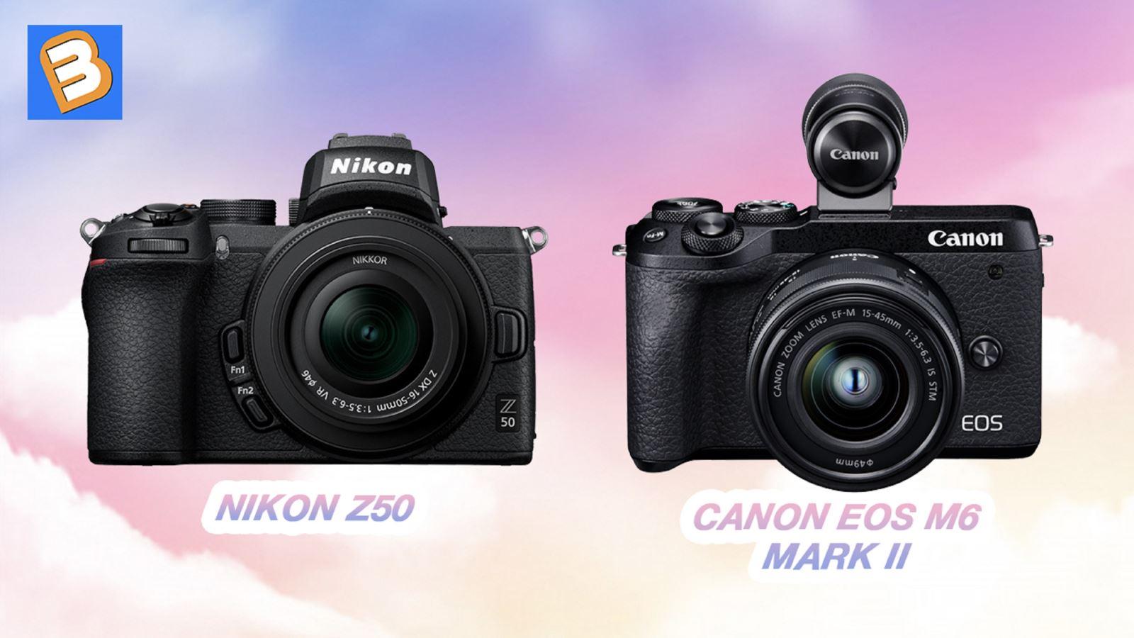 So sánh Nikon Z50 và Canon EOS M6 Mark II