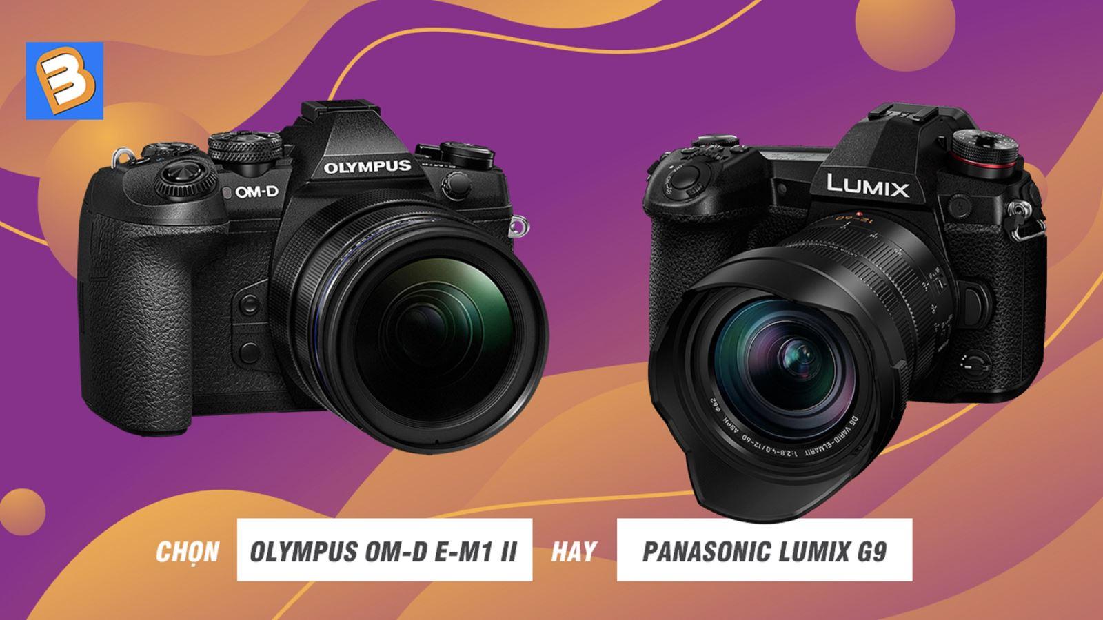 Chọn Olympus OM-D E-M1 II hayPanasonic Lumix G9
