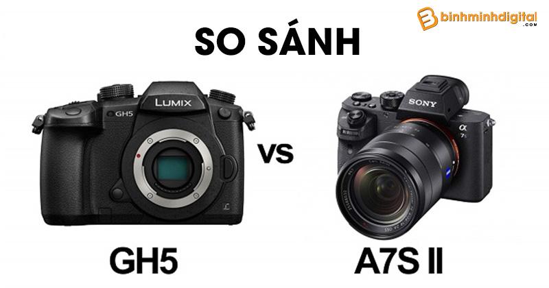 Panasonic GH5 và Sony A7S II chiếc máy ảnh nào sẽ tốt hơn cho video ?