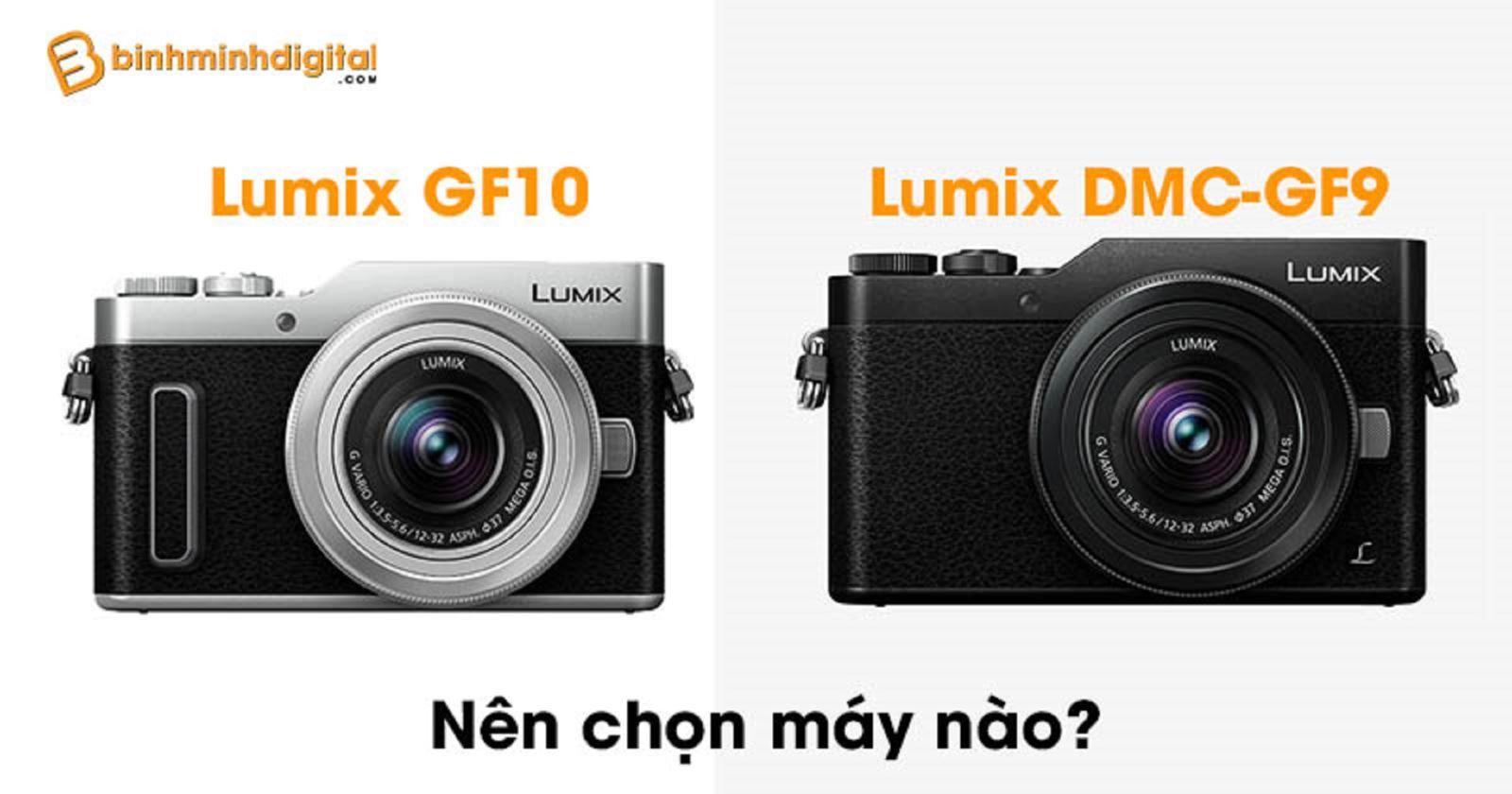 Panasonic Lumix GF10 vàPanasonic LumixDMC-GF9nên chọn máy nào?