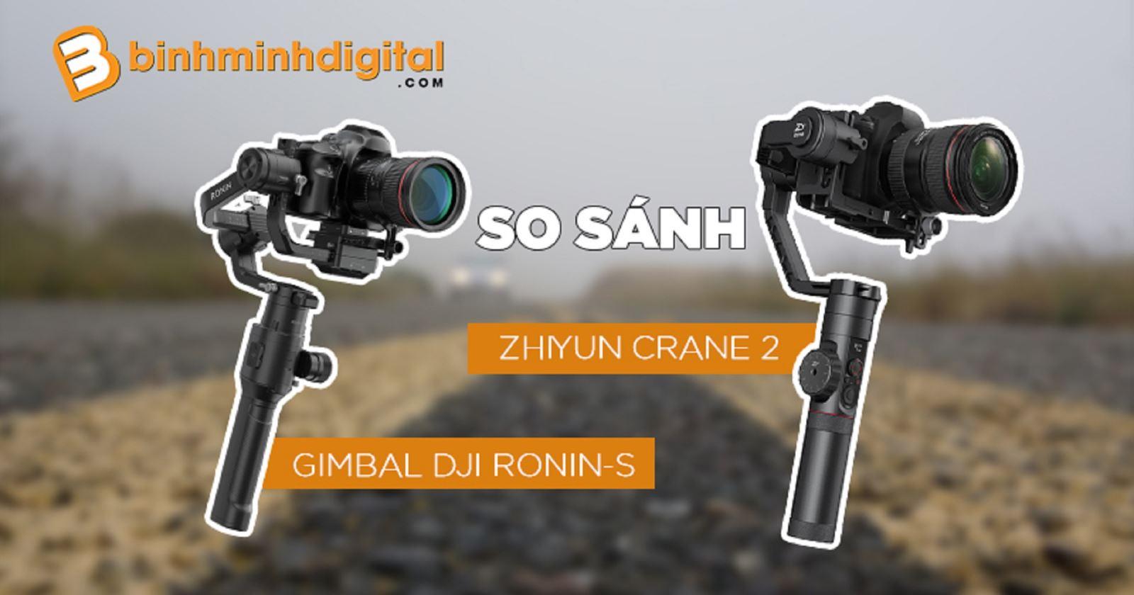 So sánh Gimbal DJI Ronin-S vsZhiyun Crane 2