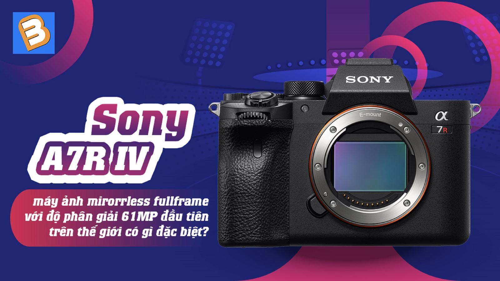 Sony A7R IV - máy ảnh mirorrless fullframe với độ phân giải 61MP đầu tiên trên thế giới có gì đặc biệt?