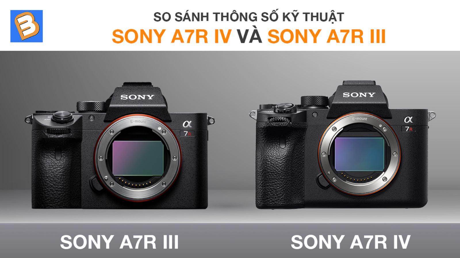 So sánh thông số kỹ thuậtSony A7R IV và Sony A7R III