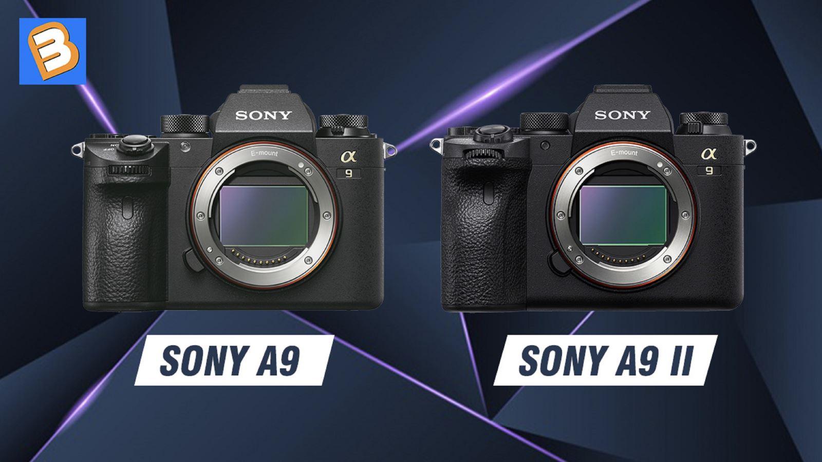 Sony A9 với A9 II: Những điểm khác biệt chính