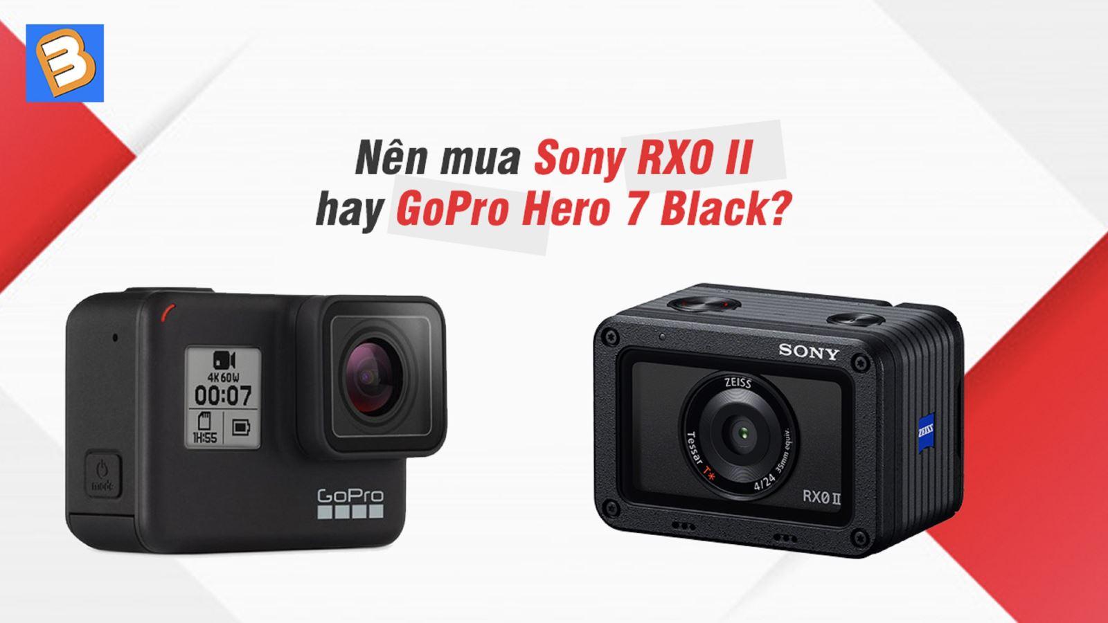 Nên mua Sony RX0 II hay GoPro Hero 7 Black