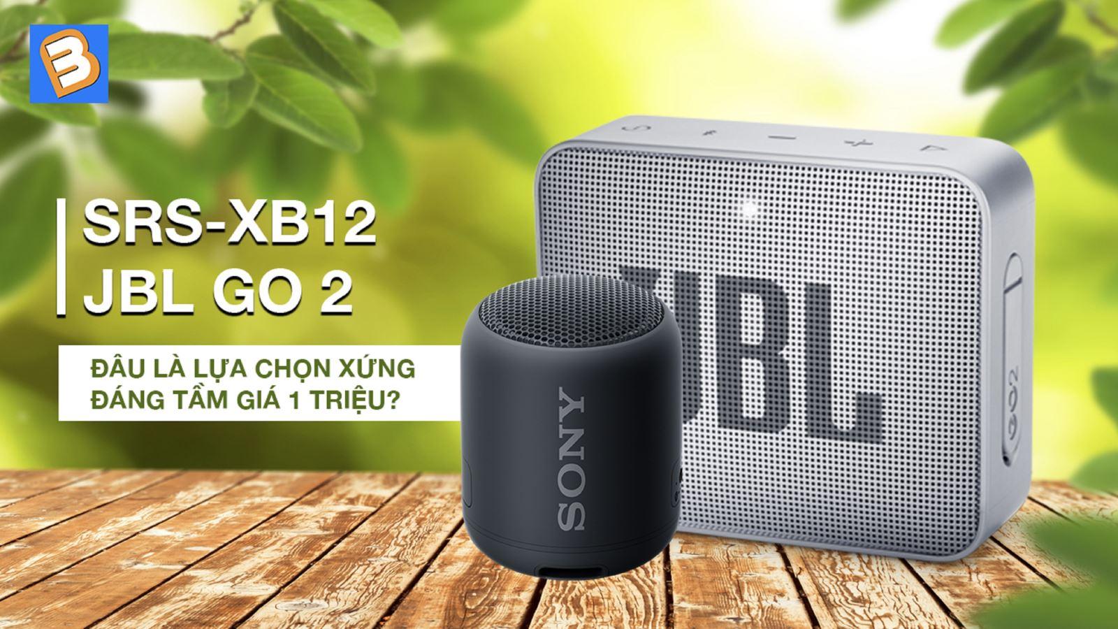 Sony SRS XB12 với JBL Go 2:Đâu là lựa chọn xứng đáng tầm giá 1 triệu?