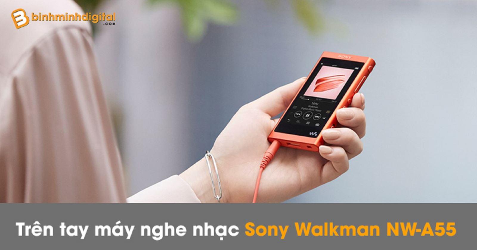 Trên tay máy nghe nhạc Sony WalkmanNW-A55