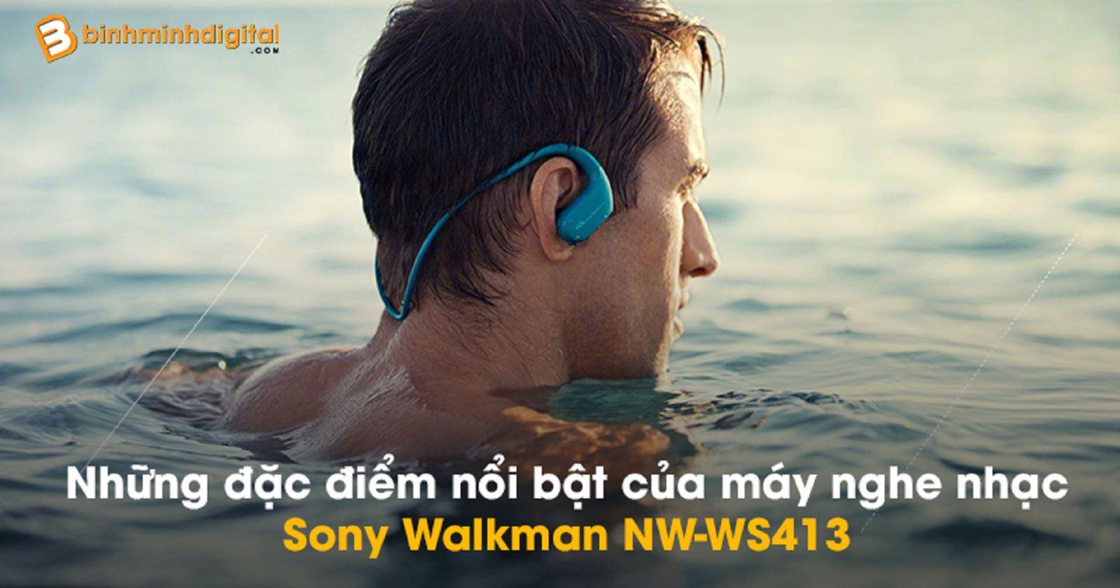 Những đặc điểm nổi bật của máy nghe nhạc Sony Walkman NW-WS413