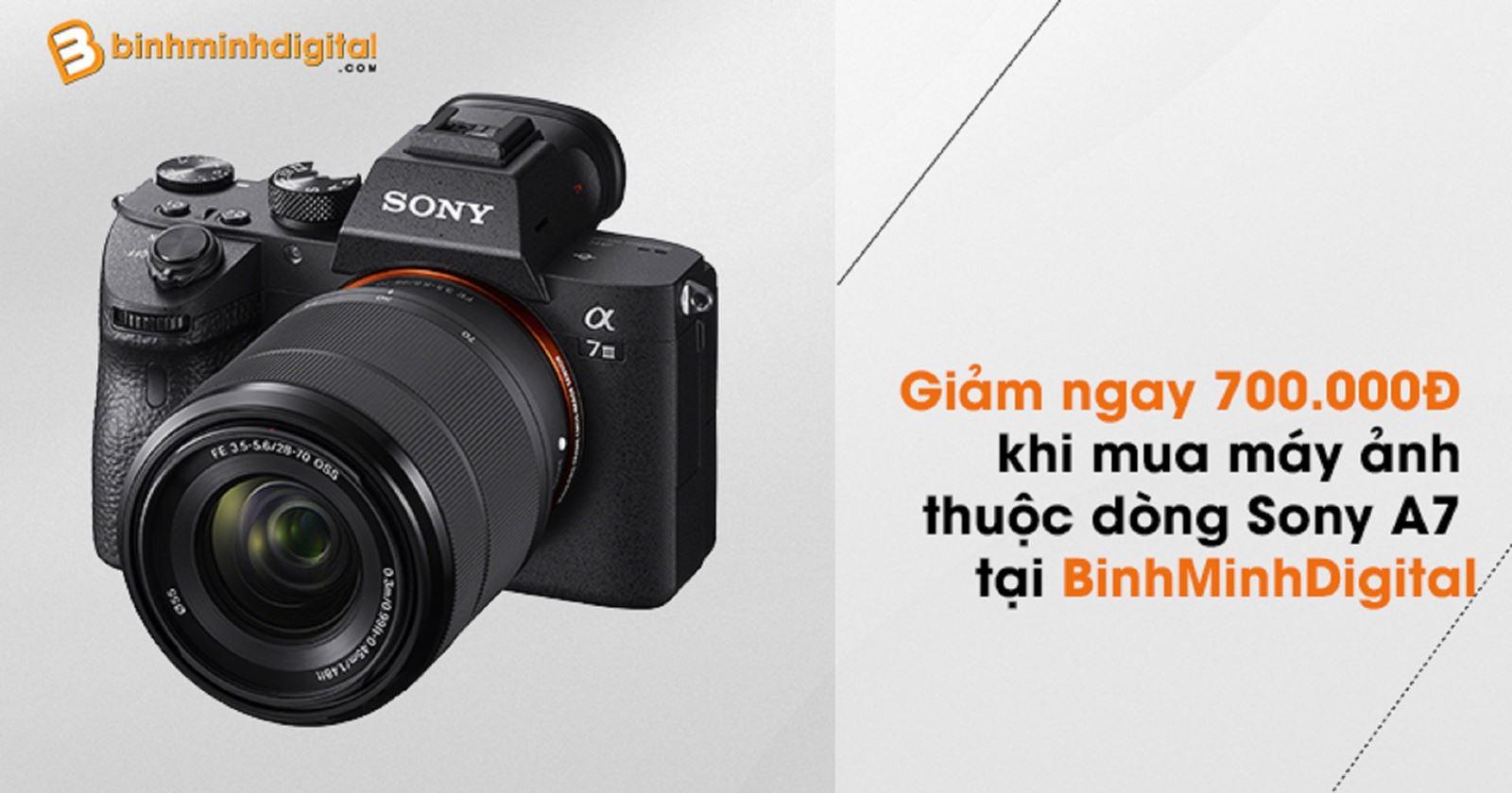 Giảm ngay 700.000Đ khi mua Máy ảnh thuộc dòng Sony A7 tại BinhMinhDigital